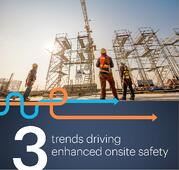 three trends driving enhanced onsite safety